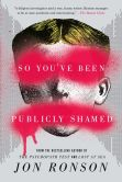 Book Cover Image. Title: So You've Been Publicly Shamed, Author: Jon Ronson