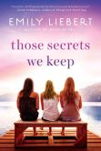 Book Cover Image. Title: Those Secrets We Keep, Author: Emily Liebert