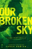 Book Cover Image. Title: Our Broken Sky:  A Chaos Theory Novella, Author: Sarah Harian