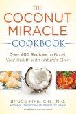 Book Cover Image. Title: The Coconut Miracle Cookbook:  Over 400 Recipes to Boost Your Health with Nature's Elixir, Author: Bruce Fife