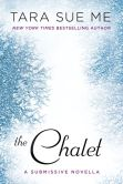 Book Cover Image. Title: The Chalet:  The Submissive Series, Author: Tara Sue Me