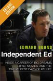 Book Cover Image. Title: Independent Ed Deluxe:  Inside a Career of Big Dreams, Little Movies, and the Twelve Best Days of My Life, Author: Edward Burns