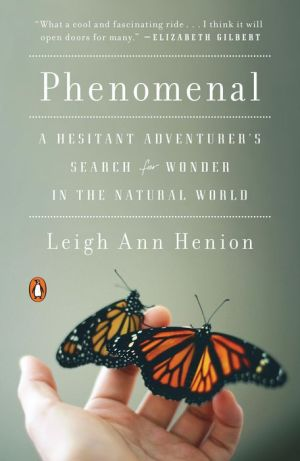 Phenomenal: A Hesitant Adventurer's Search for Wonder in the Natural World