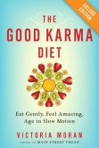Book Cover Image. Title: The Good Karma Diet Deluxe:  Eat Gently, Feel Amazing, Age in Slow Motion, Author: Victoria Moran