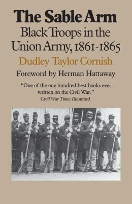 The Sable Arm: Black Troops in the Union Army