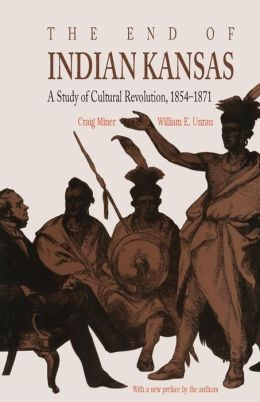 End of Indian Kansas: A Study of Cultural Revolution, 1854-1871