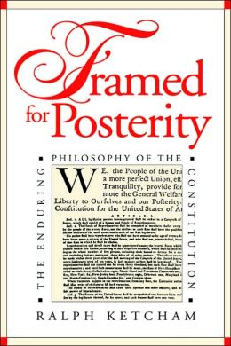 Framed for Posterity: The Enduring Philosophy of the Constitution