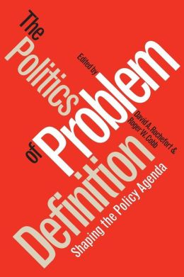 The Politics of Problem Definition: Shaping the Policy Agenda