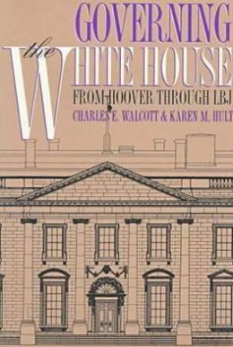 Governing the White House: From Hoover Through LBJ