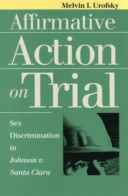 Affirmative Action on Trial: Sex Discrimination in Johnson vs. Santa Clara