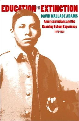 Education for Extinction: American Indians and the Boarding School Experience,1875-1928