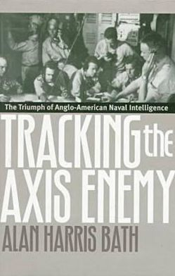 Tracking the Axis Enemy: The Triumph of Anglo-American Naval Intelligence