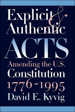 Explicit and Authentic Acts: Amending the U.S. Constitution,1776-1995
