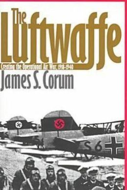 The Luftwaffe: Creating the Operational Air War, 1918-1940