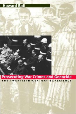 Prosecuting War Crimes and Genocide: The Twentieth-Century Experience