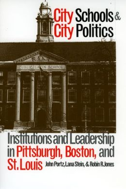 City Schools and City Politics: Institutions and Leadership in Pittsburgh, Boston and St. Louis
