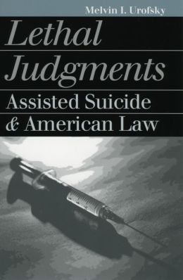 Lethal Judgments: Assisted Suicide and American Law