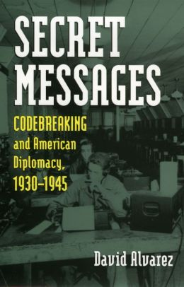 Secret Messages: Codebreaking and American Diplomacy, 1930-1945