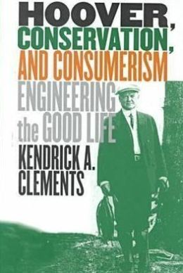 Hoover, Conservation, and Consumerism: Engineering the Good Life