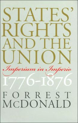 States' Rights and the Union: Imperium in Imperio, 1776-1876 (American Political Thought Series)