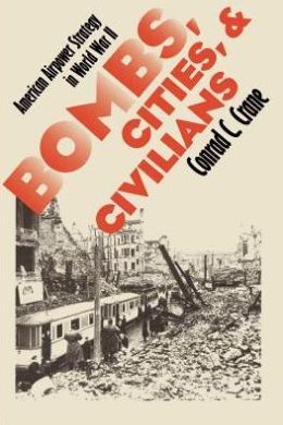 Bombs, Cities, and Civilians: American Airpower Strategy in World War II