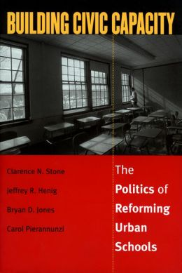Building Civic Capacity: The Politics of Reforming Urban Schools