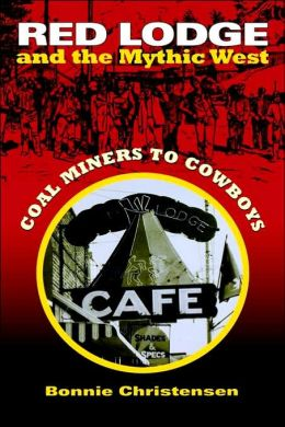 Red Lodge and the Mythic West: Coal Miners to Cowboys