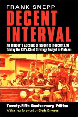 Decent Interval: An Insider's Account of Saigon's Indecent End