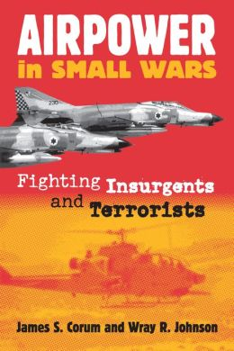 Airpower in Small Wars: Fighting Insurgents and Terrorists (Modern War Studies Series)