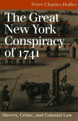 The Great New York Conspiracy: Slavery, Crime, and Colonial Law