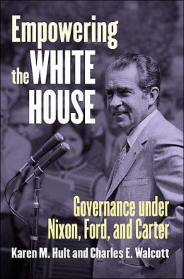Empowering the White House: Governance under Nixon, Ford, and Carter