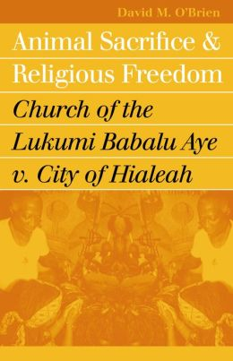 Animal Sacrifice and Religious Freedom: Church of the Lukumi Babalu Aye V. City of Hialeah