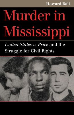 Murder in Mississippi: United States V. Price and the Struggle for Civil Rights