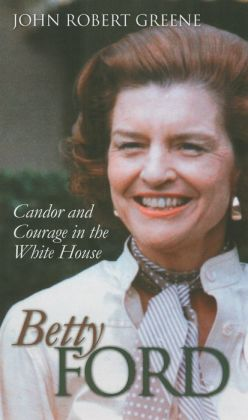Betty Ford: Candor and Courage in the White House
