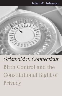 Griswold v. Connecticut: Birth Control and the Constitutional Right of Privacy