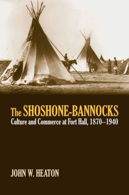 The Shoshone-Bannocks: Culture and Commerce at Fort Hall, 1870-1940