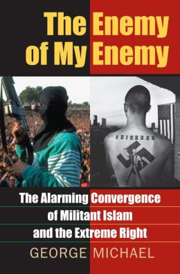 The Enemy of My Enemy: The Alarming Convergence of Militant Islam and the Extreme Right