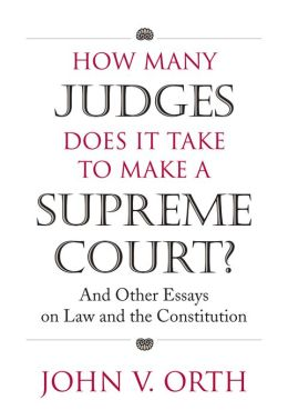 How Many Judges Does It Take to Make a Supreme Court?: And Other Essays on Law and the Constitution