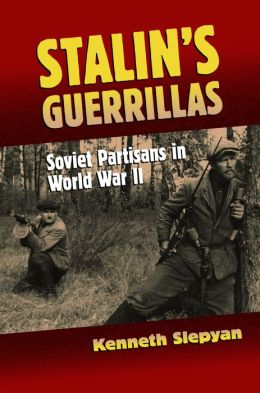 Stalin's Guerrillas: Soviet Partisans in World War II