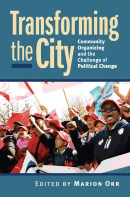 Transforming the City: Community Organizing and the Challenge of Political Change