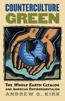 Counterculture Green: The Whole Earth Catalog and American Environmentalism
