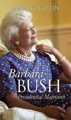 Barbara Bush: Presidential Matriarch