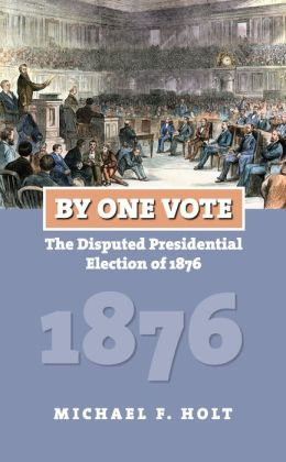 By One Vote: The Disputed Presidential Election of 1876