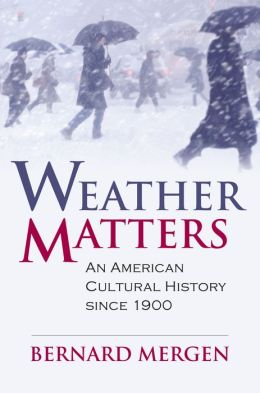 Weather Matters: An American Cultural History since 1900