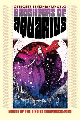 Daughters of Aquarius: Women of the Sixties Counterculture