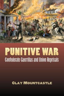 Punitive War: Confederate Guerrillas and Union Reprisals