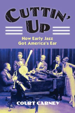 Cuttin' Up: How Early Jazz Got America's Ear (CultureAmerica Series)