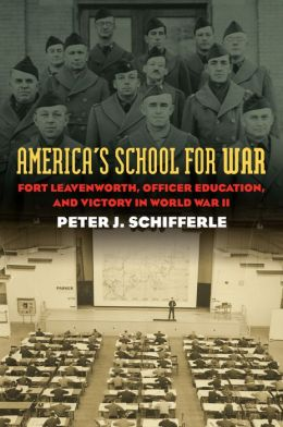 America's School for War: Fort Leavenworth, Officer Education, and Victory in World War II
