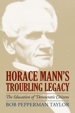 Horace Mann's Troubling Legacy: The Education of Democratic Citizens