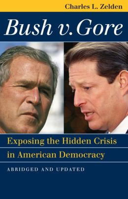 Bush v. Gore: Exposing the Hidden Crisis in American Democracy
